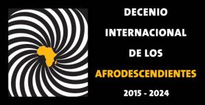 Decenio Internacional de los Afrodescendientes declarado por la ONU http://www.un.org/es/events/africandescentdecade/